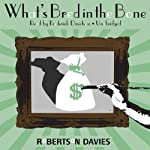 What's Bred in the Bone (       UNABRIDGED) by Robertson Davies Narrated by Frederick Davidson