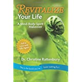 Revitalize Your Life: A Mind-Body-Spirit Makeoverby Dr Christine Rattenbury