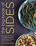 Rick Rodgers The Big Book of Sides: More Than 450 Recipes for the Best Vegetables, Grains, Salads, Breads, Sauces, and More