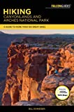 Hiking Canyonlands and Arches National Parks: A Guide To More Than 100 Great Hikes