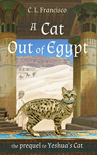 A Cat Out of Egypt: The Prequel to Yeshua's Cat (Yeshua's Cats: Volume 2)