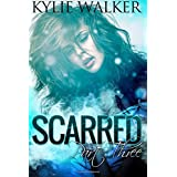 SCARRED - Part 3: (The SCARRED Series - Book 3) (Volume 3) ~ Kylie Walker