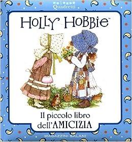 Holly Hobbie. Il piccolo libro dell'amicizia: 9788862126991: Amazon