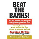 Beat the Banks!: Take back control of your money and secure your family's financial futureby Jasmine Birtles