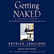 Getting Naked: A Business Fable About Shedding the Three Fears That Sabotage Client Loyalty | [Patrick Lencioni]