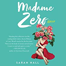 Madame Zero: 9 Stories Audiobook by Sarah Hall Narrated by Billie Fulford-Brown