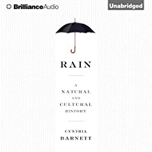 Rain: A Natural and Cultural History (       UNABRIDGED) by Cynthia Barnett Narrated by Christina Traister