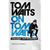 Tom Waits on Tom Waits: Interviews and Encountersby Paul Maher