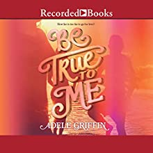 Be True to Me Audiobook by Adele Griffin Narrated by Eva Kaminsky, Laura Knight Keating