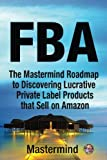 img - for FbA: The Mastermind Roadmap to Discovering Lucrative Private Label Products that Sell on Amazon FBA (Mastermind Roadmap to Selling on Amazon with FBA) (Volume 1) book / textbook / text book