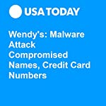 Wendy's: Malware Attack Compromised Names, Credit Card Numbers | Hadley Malcolm