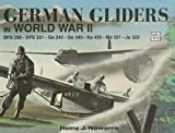 Heinz J Nowarra German Gliders in WWII (Schiffer Military History)