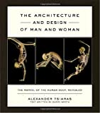 img - for The Architecture and Design of Man and Woman: The Marvel of the Human Body, Revealed by Alexander Tsiaras (2004-10-30) book / textbook / text book