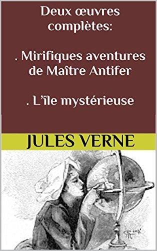 Jules Verne - Deux œuvres complètes : . Mirifiques aventures de Maître Antifer . L'île mystérieuse