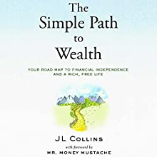 The Simple Path to Wealth: Your Road Map to Financial Independence and a Rich, Free Life Audiobook by JL Collins Narrated by JL Collins