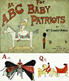 An A B C, for Baby Patriots (Alphabet Rhymes Children Picture Book)