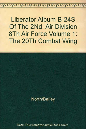 Liberator Album B-24's of the 2nd Air Division, 8th Air Force; Volume 1: The 20th. Combat Bomb Wing.