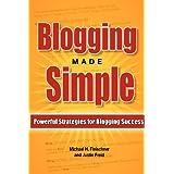 Blogging Made Simple: Powerful Strategies For Blogging Success! ~ Michael H. Fleischner