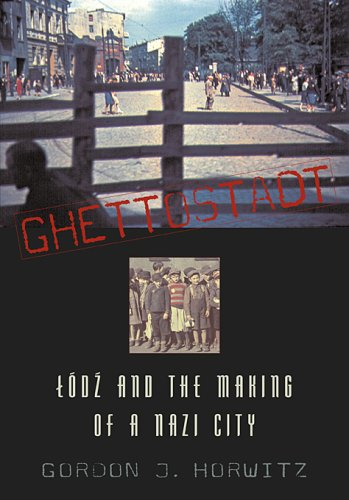 Ghettostadt: Lodz and the Making of a Nazi City
