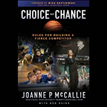 Choice Not Chance: Rules for Building a Fierce Competitor (       UNABRIDGED) by Joanne P. McCallie, Rob Rains, Mike Krzyzewski (foreword) Narrated by Tara Oaks