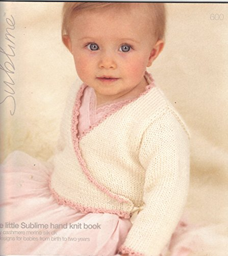 The Little Sublime Hand Knit Book #600 (Baby Cashmere Merino Dk) 15 Designs for Babies From Birth to Two Years PDF