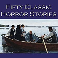 Fifty Classic Horror Stories (       UNABRIDGED) by E. F. Benson, W. W. Jacobs, W. F. Harvey, Arthur Conan Doyle, O. Henry, Joseph Conrad, Barry Pain Narrated by Cathy Dobson