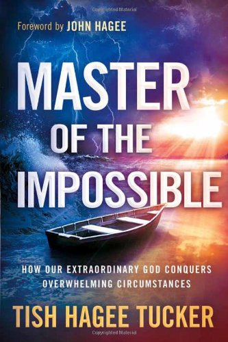 Master of the Impossible: How Our Extraordinary God Conquers Overwhelming Circumstances, Hagee Tucker, Tish