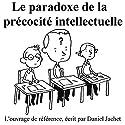 Le paradoxe de la précocité intellectuelle | Livre audio Auteur(s) : Daniel Jachet Narrateur(s) : Frédéric Touzelet