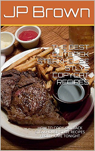 the-best-outback-steakhouse-stlye-copycat-recipes-how-to-cook-outback-steakhouse-style-recipes-from-