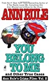 You Belong to Me and Other True Cases (Ann Rule's Crime Files: Vol  2)