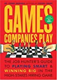 Games Companies Play: The Job Hunter's Guide to Playing Smart and Winning Big in the High-Stakes Hiring Game (1580084087) by Pierre Mornell
