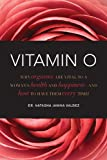 Natasha Janina Valdez Vitamin O: Why Orgasms Are Vital to a Woman's Health and Happiness - And How to Have Them Every Time!