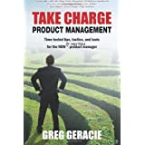 "Take Charge Product Management: Time-Tested Tips, Tactics and Tools for the New or Improved Product Managervon ""Greg Geracie"""
