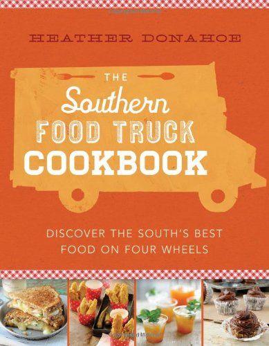 The Southern Food Truck Cookbook: Discover the South's Best Food on Four Wheels