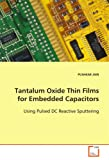 Pushkar Jain Tantalum Oxide Thin Films for Embedded Capacitors: Using Pulsed DC Reactive Sputtering