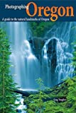 img - for Photographing Oregon: A Guide to the Natural Landmarks of Oregon   [PHOTOGRAPHING OREGON] [Paperback] book / textbook / text book