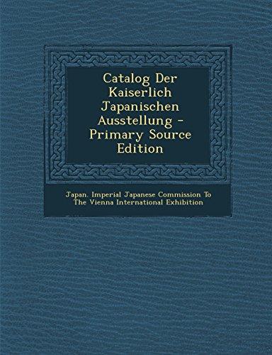 Catalog Der Kaiserlich Japanischen Ausstellung - Primary Source Edition  (Tapa Blanda)