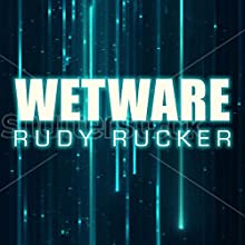 Wetware: Ware, Book 2 (       UNABRIDGED) by Rudy Rucker Narrated by Chris Sorensen