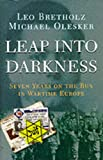 LEAP INTO DARKNESS, seven years on the run in wartime Europe