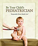 img - for Be Your Child's Pediatrician book / textbook / text book