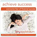 Overcome Fear of Financial Success (Self-Hypnosis & Meditation): Achieve Success & Make Money Hypnosis (       UNABRIDGED) by Amy Applebaum Hypnosis Narrated by Amy Applebaum