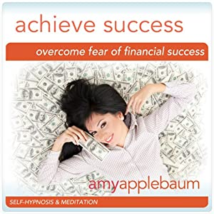 Overcome Fear of Financial Success (Self-Hypnosis & Meditation): Achieve Success & Make Money Hypnosis | [Amy Applebaum Hypnosis]