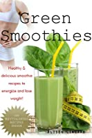 Green Smoothies: Healthy & Delicious, smoothie recipes to energize and lose weight (English Edition)