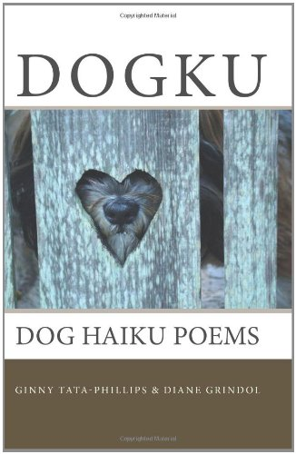 Dogku: dog haiku poems: Ginny Tata-Phillips, Diane Grindol: 9781451542943: Amazon.com: Books