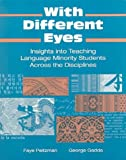 img - for With Different Eyes: Insights Into Teaching Language Minority Students Across the Disciplines by Faye Peitzman George Gadda (1994-03-01) Paperback book / textbook / text book