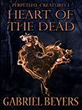 Heart of the Dead: A Tale of Vampires & Ghosts (Perpetual Creatures Book 1)