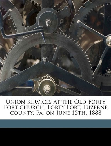 Union services at the Old Forty Fort church, Forty Fort, Luzerne county, Pa. on June 15th. 1888