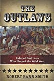 Outlaws: Tales Of Bad Guys Who Shaped The Wild West