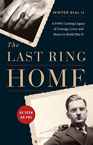 The Last Ring Home: A POW's Lasting Legacy of Courage, Love, and Honor in World War II (World War Ii Love Stories compare prices)
