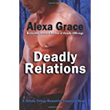 Deadly Relations: Book Three of the Deadly Trilogy (Volume 3) ~ Alexa Grace